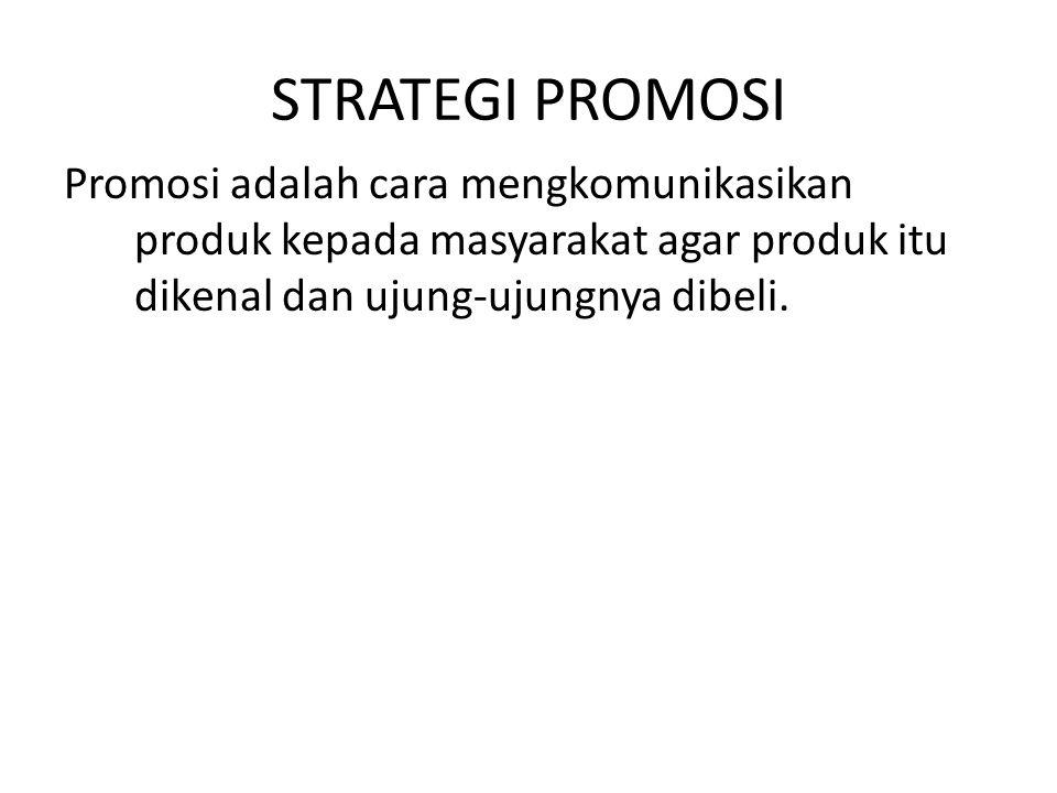 STRATEGI PROMOSI Promosi adalah cara mengkomunikasikan produk kepada masyarakat agar produk itu dikenal dan ujung-ujungnya dibeli.