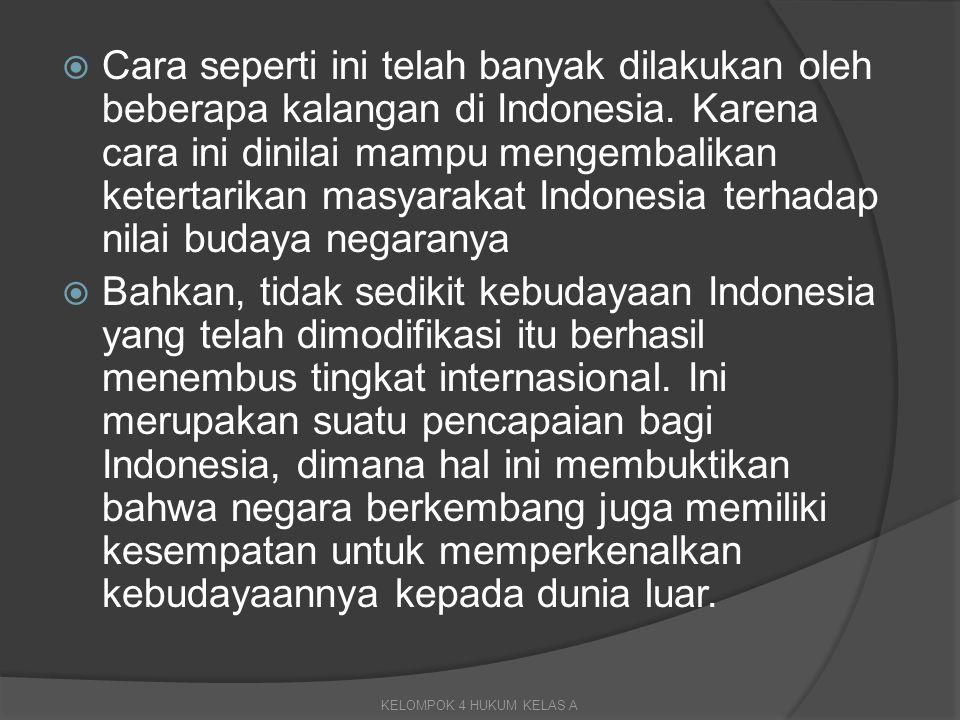 Cara seperti ini telah banyak dilakukan oleh beberapa kalangan di Indonesia. Karena cara ini dinilai mampu mengembalikan ketertarikan masyarakat Indonesia terhadap nilai budaya negaranya