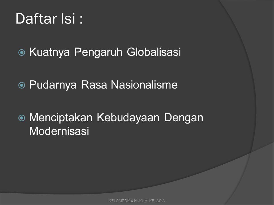 Daftar Isi : Kuatnya Pengaruh Globalisasi Pudarnya Rasa Nasionalisme