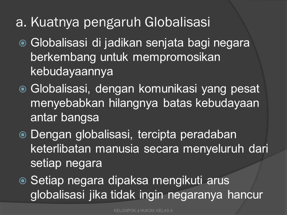 a. Kuatnya pengaruh Globalisasi