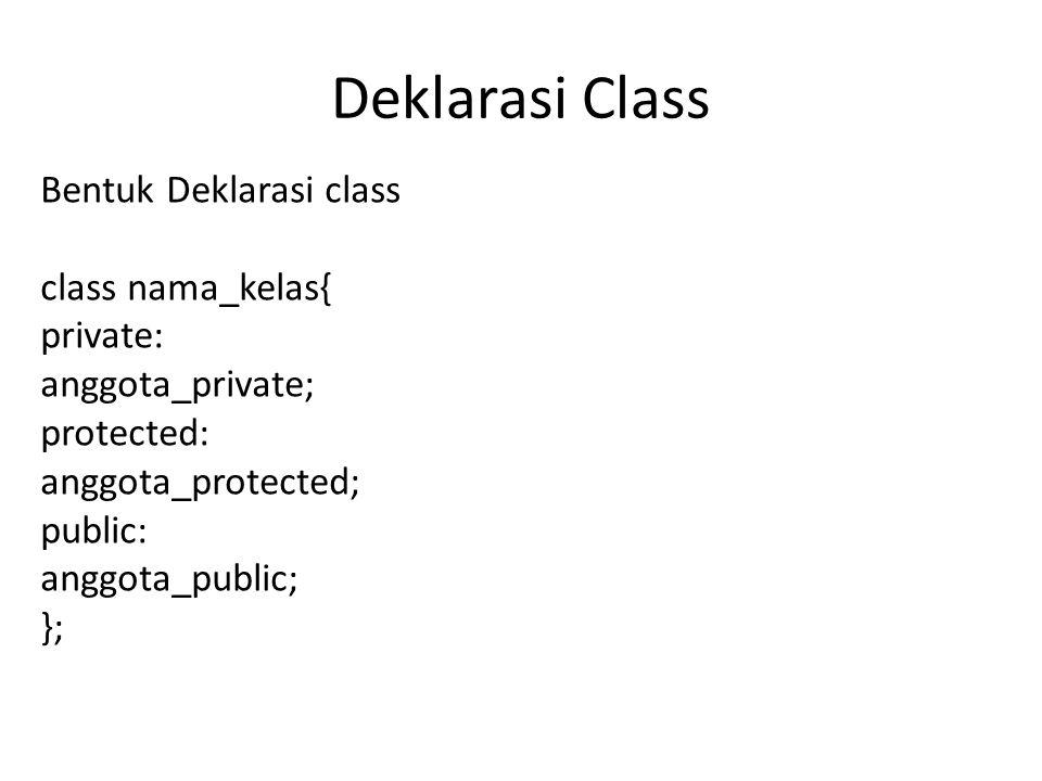 Deklarasi Class Bentuk Deklarasi class class nama_kelas{ private: