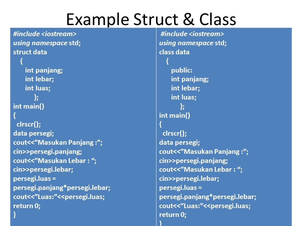 Example Struct & Class #include <iostream> using namespace std;