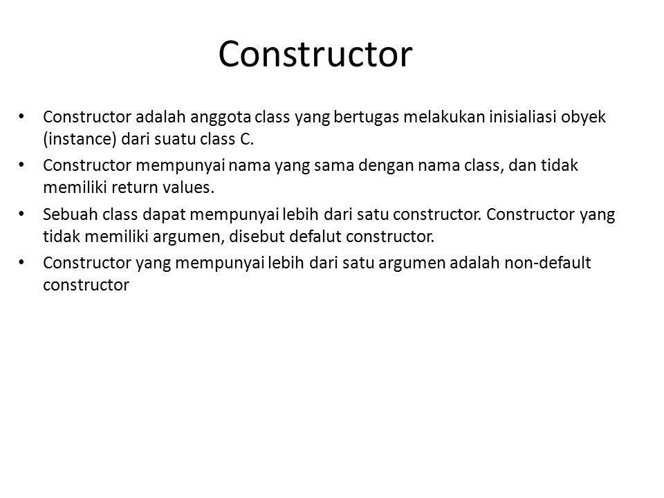 Constructor Constructor adalah anggota class yang bertugas melakukan inisialiasi obyek (instance) dari suatu class C.