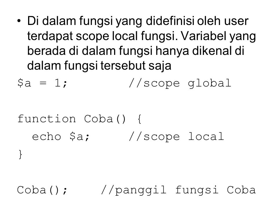 Di dalam fungsi yang didefinisi oleh user terdapat scope local fungsi