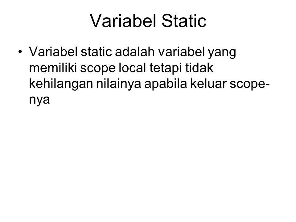Variabel Static Variabel static adalah variabel yang memiliki scope local tetapi tidak kehilangan nilainya apabila keluar scope-nya.