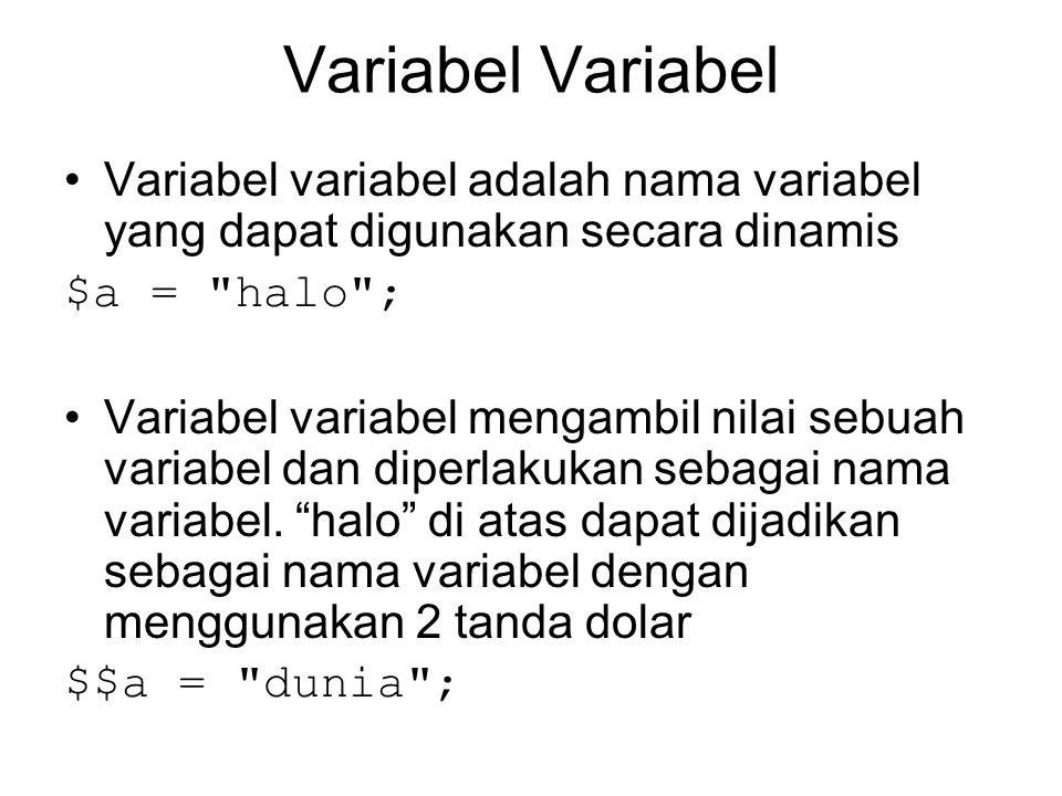 Variabel Variabel Variabel variabel adalah nama variabel yang dapat digunakan secara dinamis. $a = halo ;