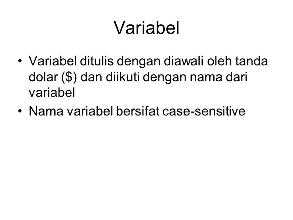 Variabel Variabel ditulis dengan diawali oleh tanda dolar ($) dan diikuti dengan nama dari variabel.