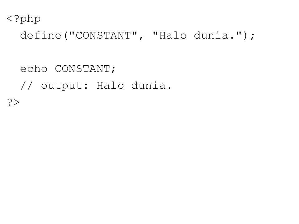 < php define( CONSTANT , Halo dunia. ); echo CONSTANT; // output: Halo dunia. >