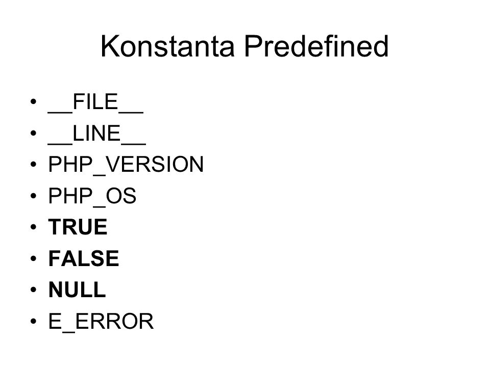 Konstanta Predefined __FILE__ __LINE__ PHP_VERSION PHP_OS TRUE FALSE