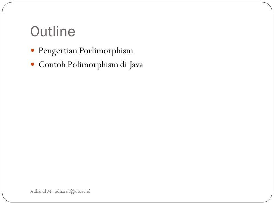 Outline Pengertian Porlimorphism Contoh Polimorphism di Java