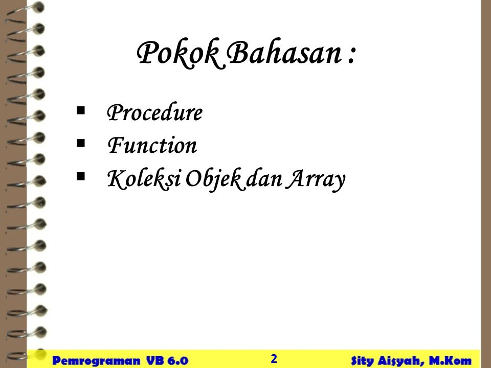 Pokok Bahasan : Procedure Function Koleksi Objek dan Array 2