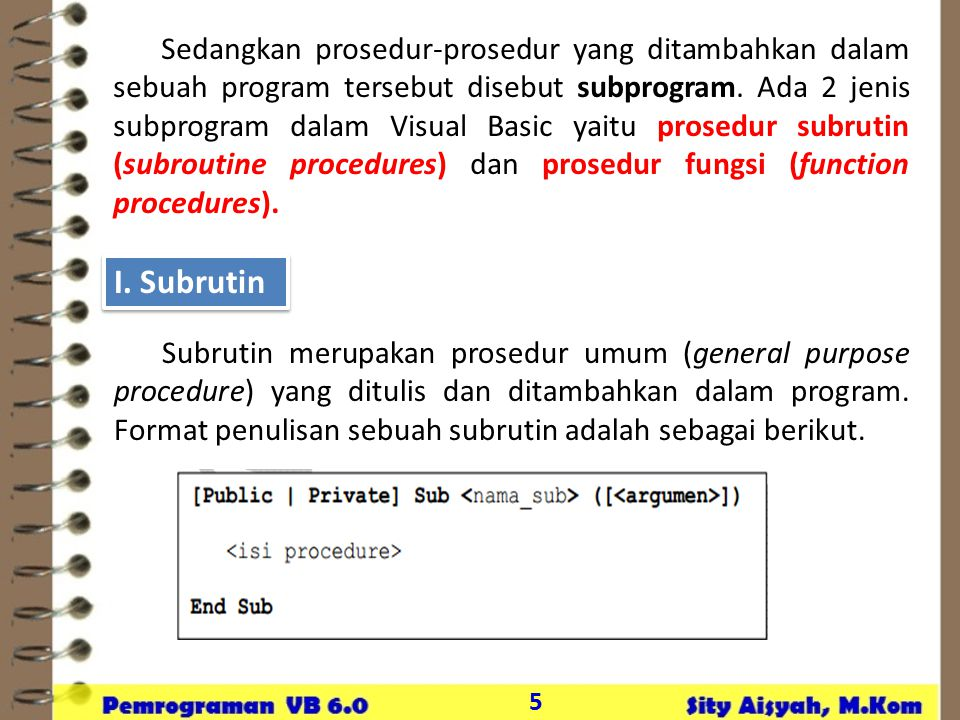 Sedangkan prosedur-prosedur yang ditambahkan dalam sebuah program tersebut disebut subprogram. Ada 2 jenis subprogram dalam Visual Basic yaitu prosedur subrutin (subroutine procedures) dan prosedur fungsi (function procedures).