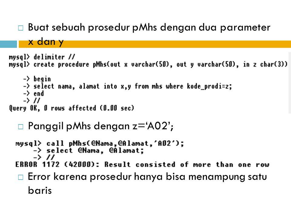 Buat sebuah prosedur pMhs dengan dua parameter x dan y