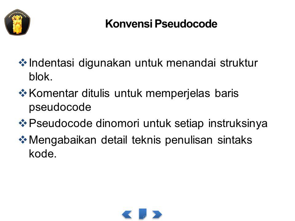 Konvensi Pseudocode Indentasi digunakan untuk menandai struktur blok. Komentar ditulis untuk memperjelas baris pseudocode.