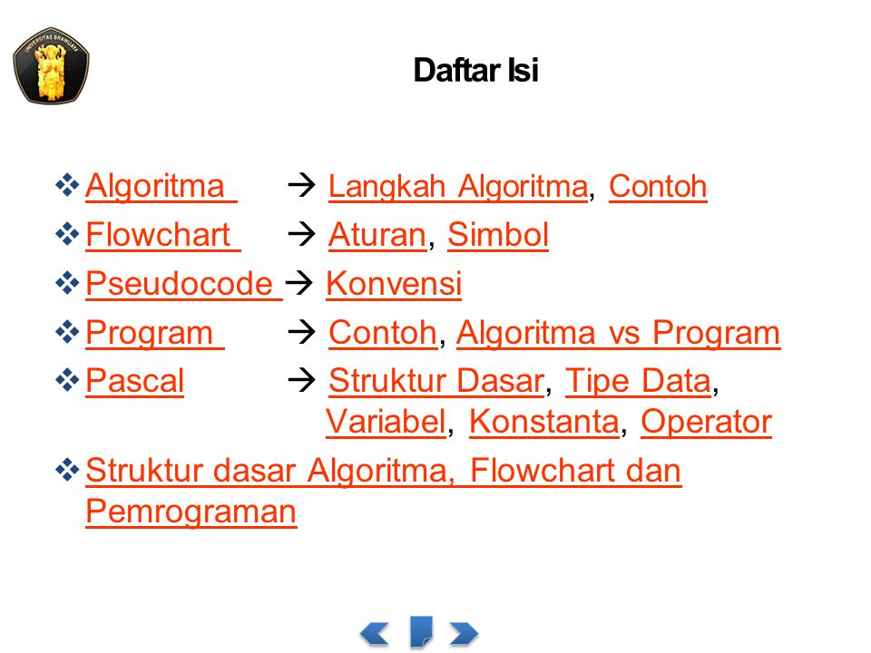 Daftar Isi Algoritma  Langkah Algoritma, Contoh. Flowchart  Aturan, Simbol. Pseudocode  Konvensi.