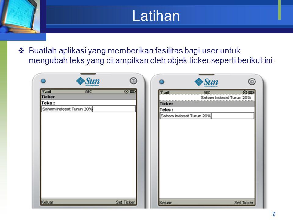 Latihan Buatlah aplikasi yang memberikan fasilitas bagi user untuk mengubah teks yang ditampilkan oleh objek ticker seperti berikut ini: