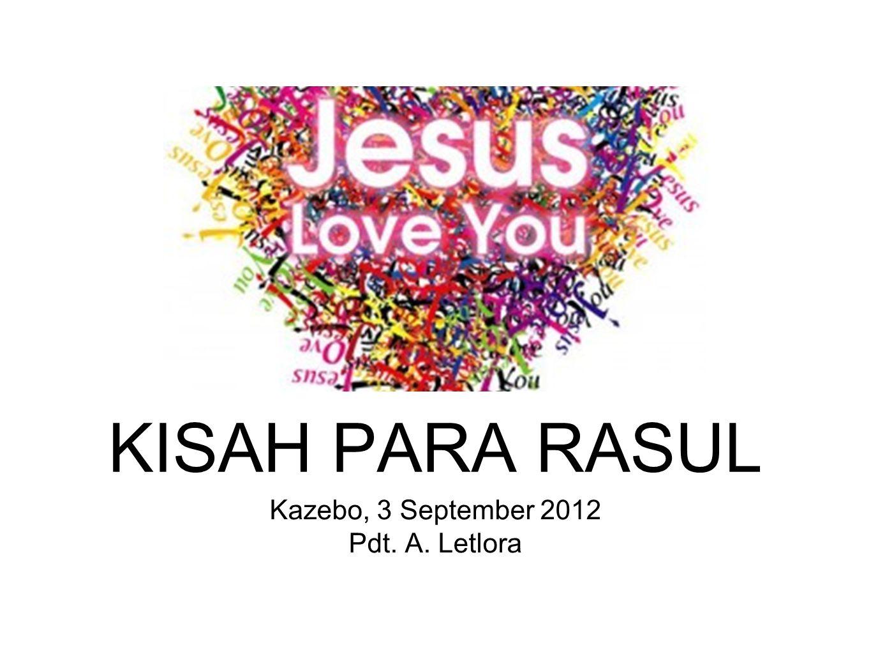 KISAH PARA RASUL Kazebo, 3 September 2012 Pdt. A. Letlora