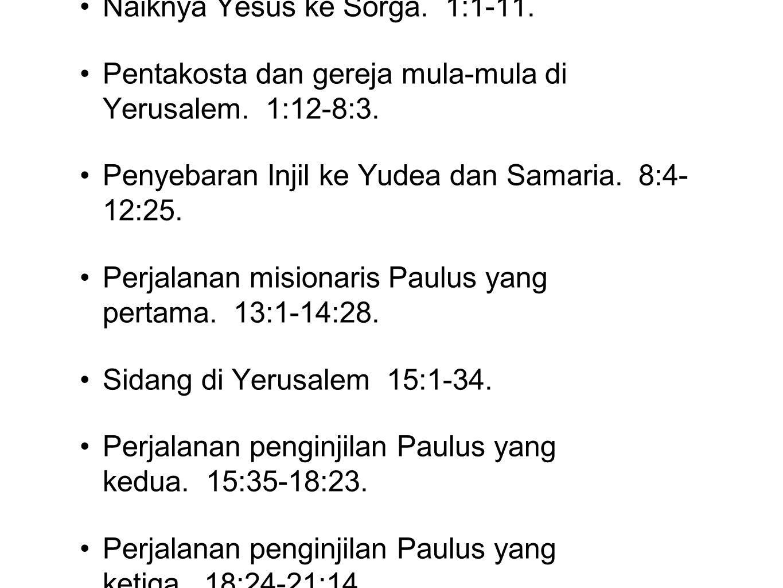 Garis Besar : Naiknya Yesus ke Sorga. 1:1-11. Pentakosta dan gereja mula-mula di Yerusalem. 1:12-8:3.
