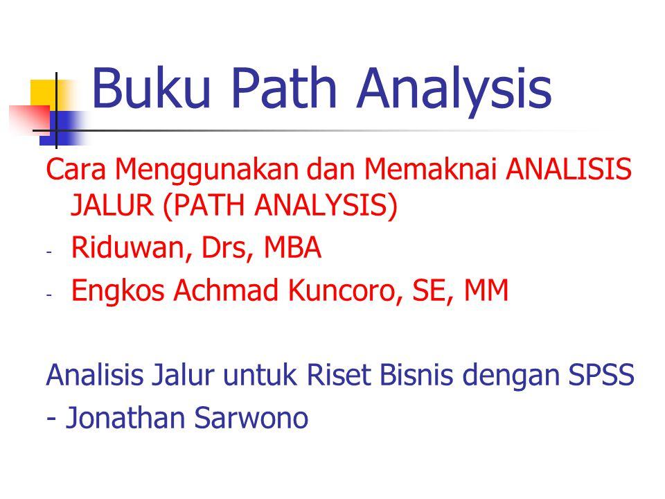 Buku Path Analysis Cara Menggunakan dan Memaknai ANALISIS JALUR (PATH ANALYSIS) Riduwan, Drs, MBA.