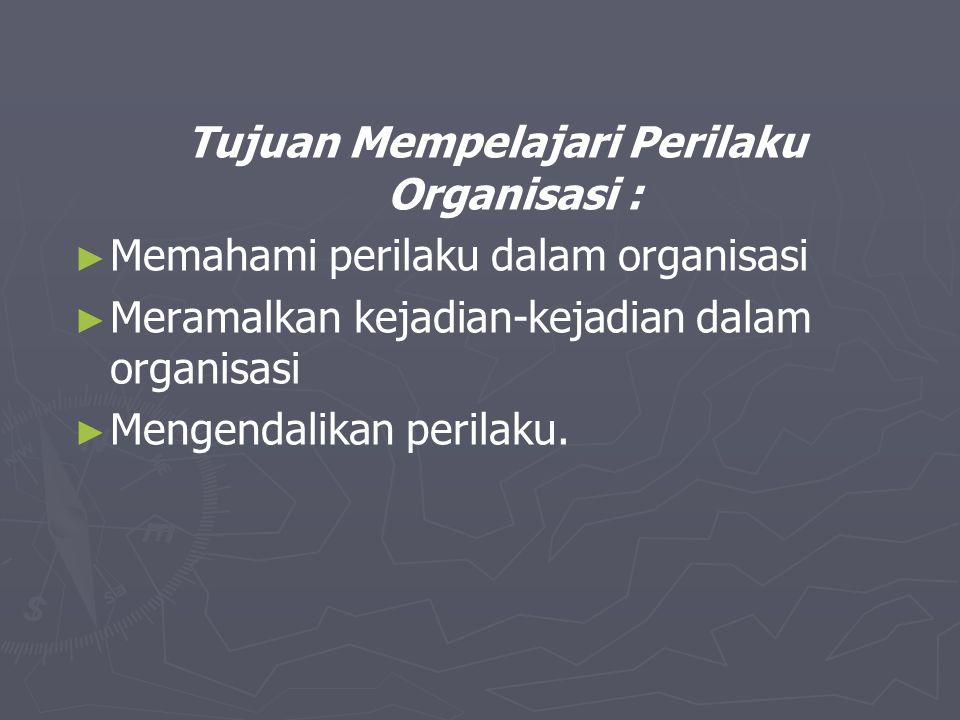 Tujuan Mempelajari Perilaku Organisasi :