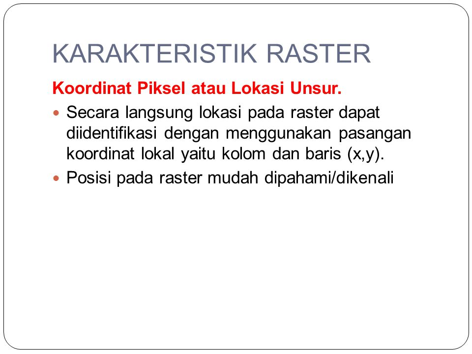 KARAKTERISTIK RASTER Koordinat Piksel atau Lokasi Unsur.