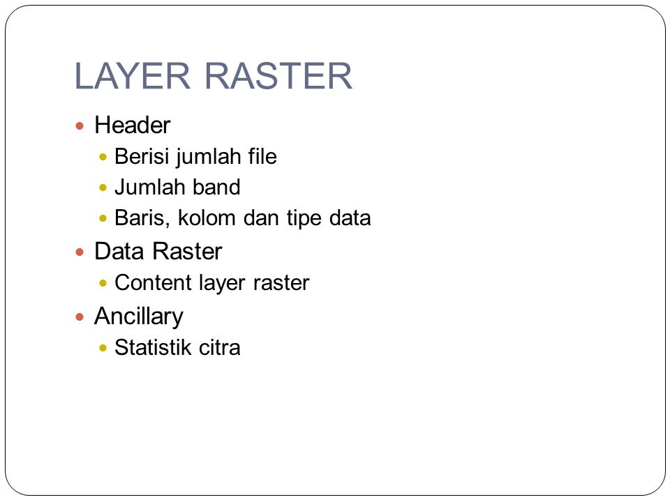 LAYER RASTER Header Data Raster Ancillary Berisi jumlah file