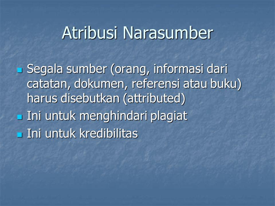Atribusi Narasumber Segala sumber (orang, informasi dari catatan, dokumen, referensi atau buku) harus disebutkan (attributed)
