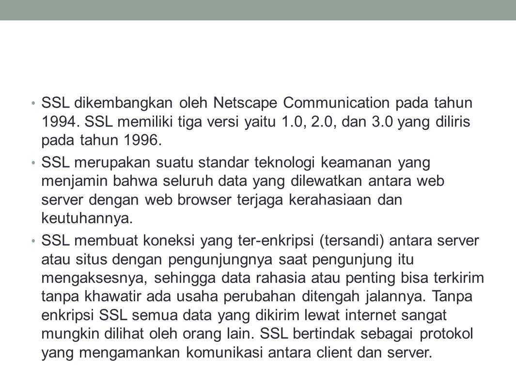 SSL dikembangkan oleh Netscape Communication pada tahun 1994