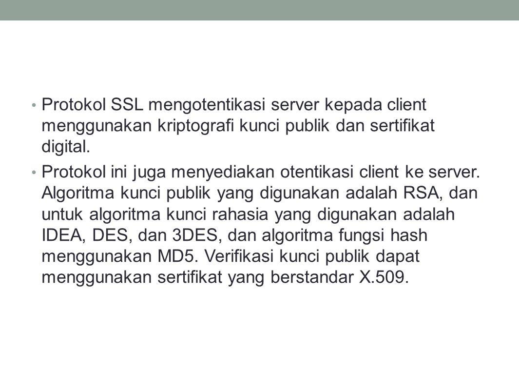 Protokol SSL mengotentikasi server kepada client menggunakan kriptografi kunci publik dan sertifikat digital.