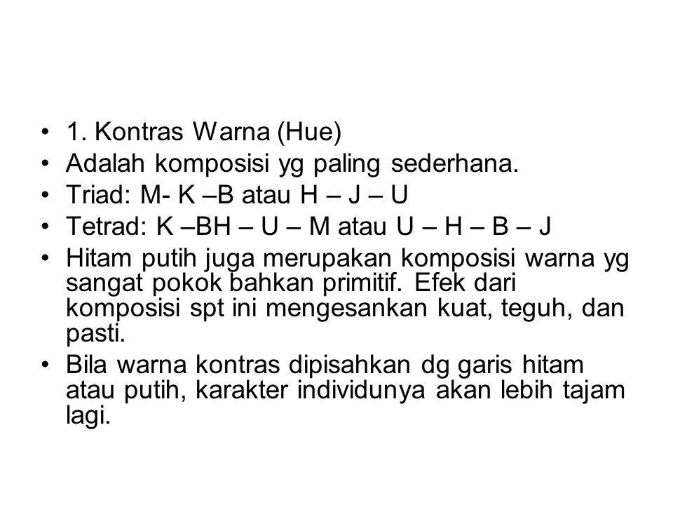 1. Kontras Warna (Hue) Adalah komposisi yg paling sederhana. Triad: M- K –B atau H – J – U. Tetrad: K –BH – U – M atau U – H – B – J.