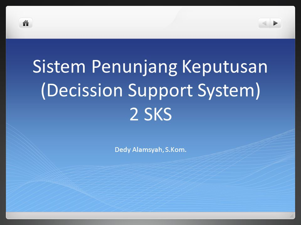 Sistem Penunjang Keputusan (Decission Support System) 2 SKS