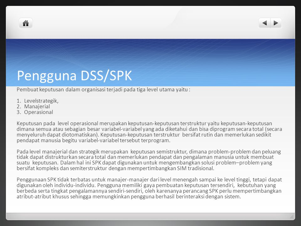 Pengguna DSS/SPK Pembuat keputusan dalam organisasi terjadi pada tiga level utama yaitu : Levelstrategik,