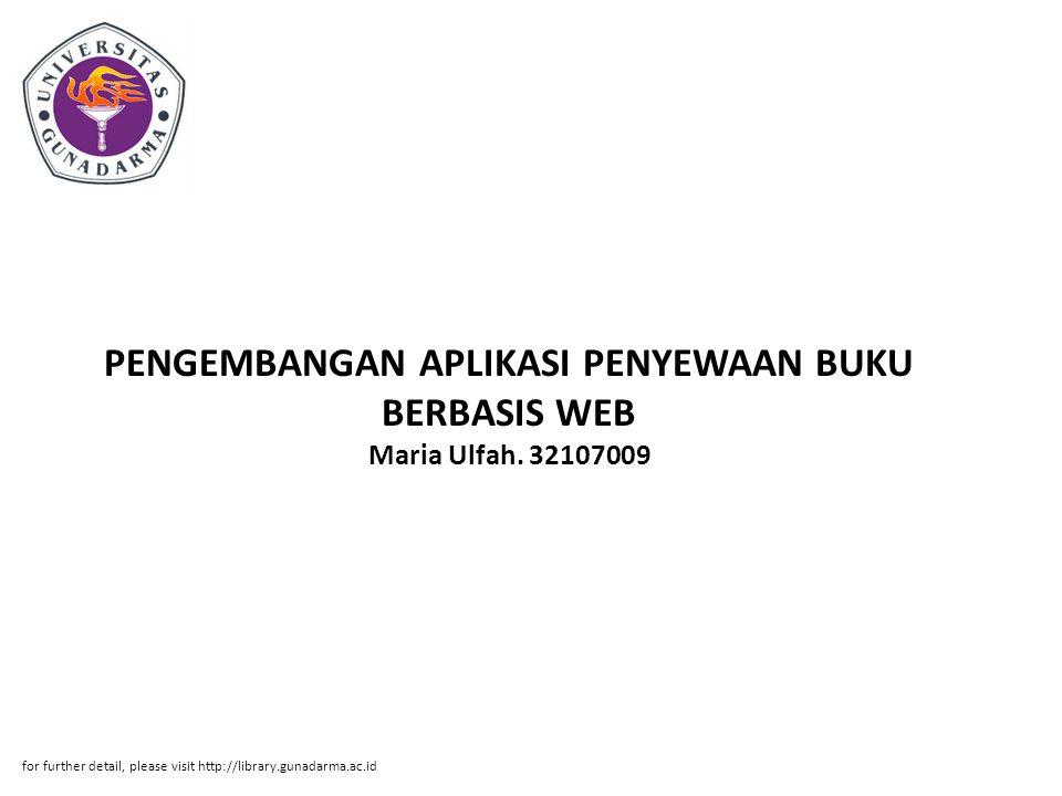 PENGEMBANGAN APLIKASI PENYEWAAN BUKU BERBASIS WEB Maria Ulfah. 32107009
