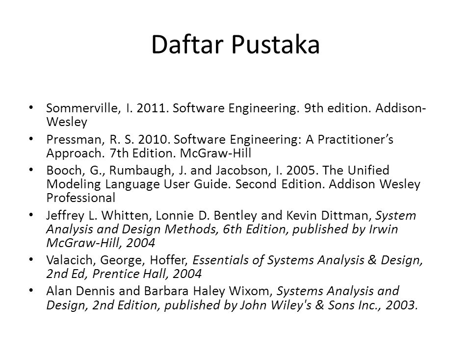 Daftar Pustaka Sommerville, I. 2011. Software Engineering. 9th edition. Addison-Wesley.