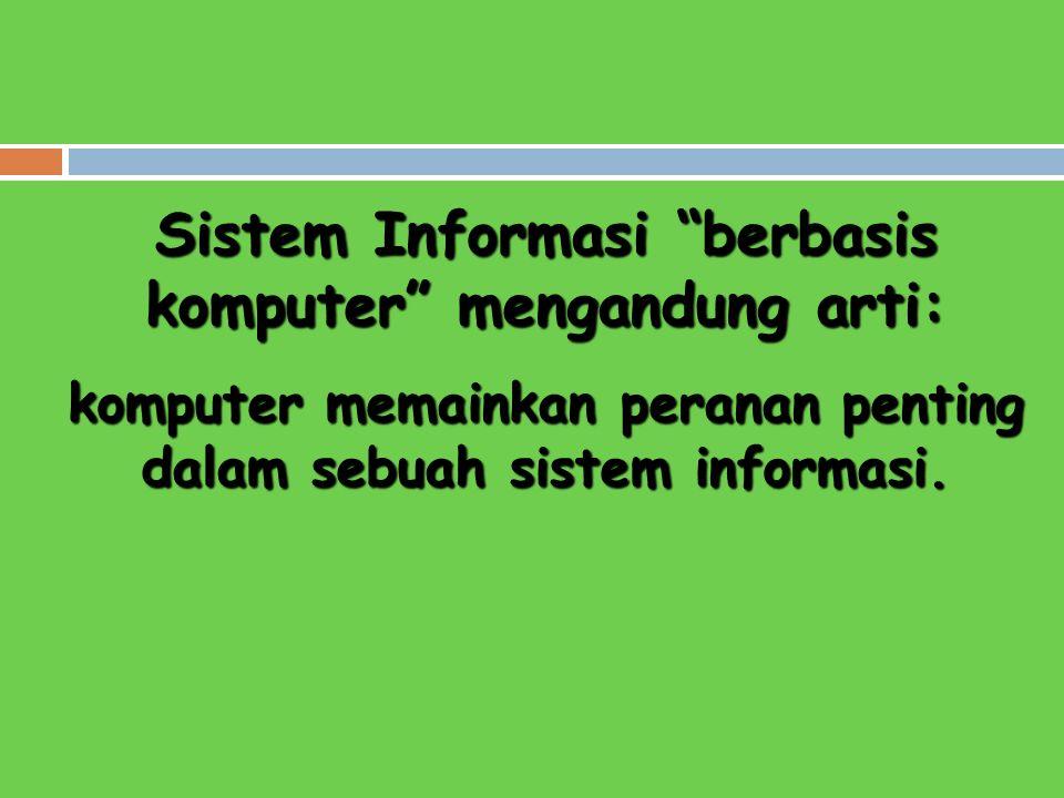 komputer memainkan peranan penting dalam sebuah sistem informasi.