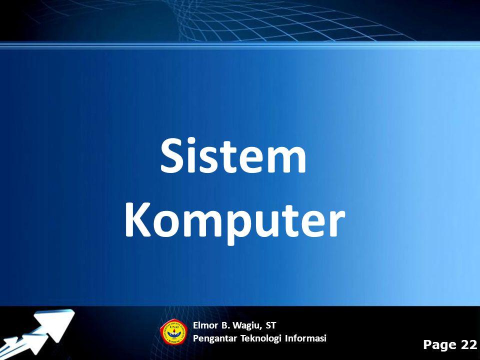 Sistem Komputer Elmor B. Wagiu, ST Pengantar Teknologi Informasi