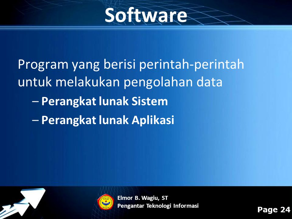Software Program yang berisi perintah-perintah untuk melakukan pengolahan data. Perangkat lunak Sistem.