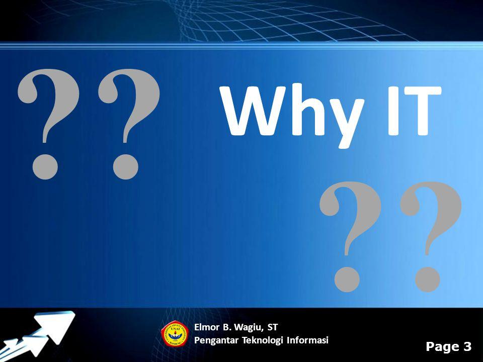 Why IT Elmor B. Wagiu, ST Pengantar Teknologi Informasi