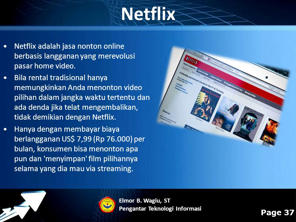 Netflix Netflix adalah jasa nonton online berbasis langganan yang merevolusi pasar home video.
