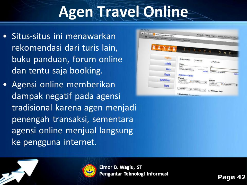 Agen Travel Online Situs-situs ini menawarkan rekomendasi dari turis lain, buku panduan, forum online dan tentu saja booking.