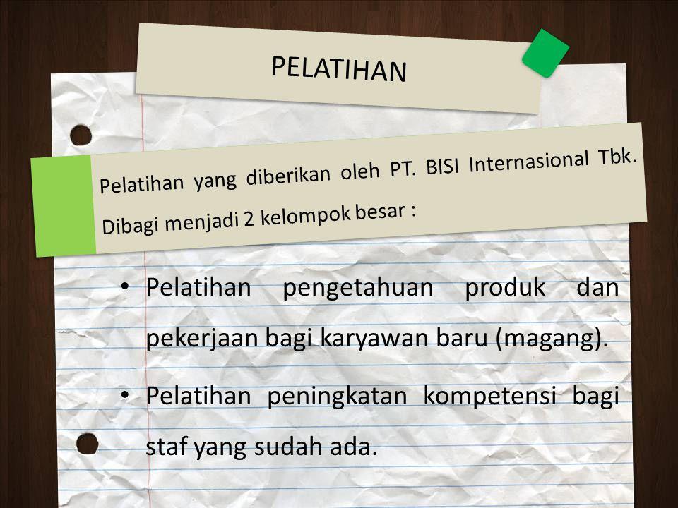 PELATIHAN Pelatihan yang diberikan oleh PT. BISI Internasional Tbk. Dibagi menjadi 2 kelompok besar :