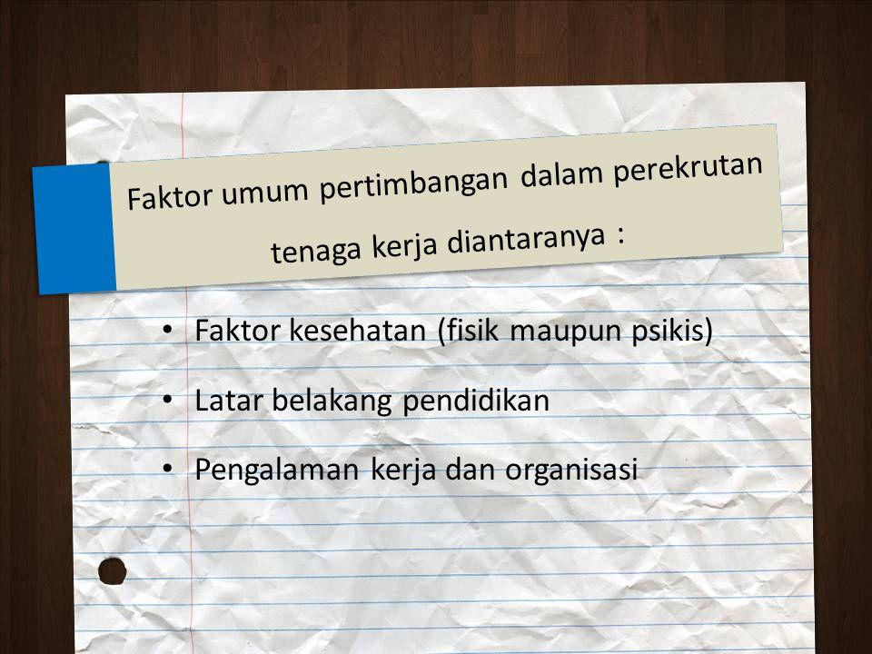 Faktor umum pertimbangan dalam perekrutan tenaga kerja diantaranya :