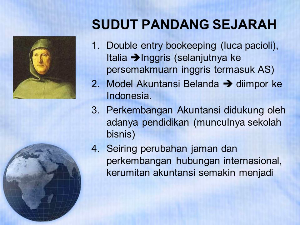SUDUT PANDANG SEJARAH Double entry bookeeping (luca pacioli), Italia Inggris (selanjutnya ke persemakmuarn inggris termasuk AS)