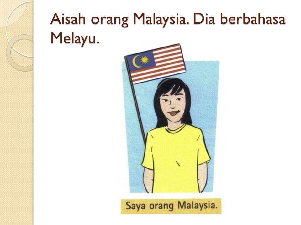 Aisah orang Malaysia. Dia berbahasa Melayu.