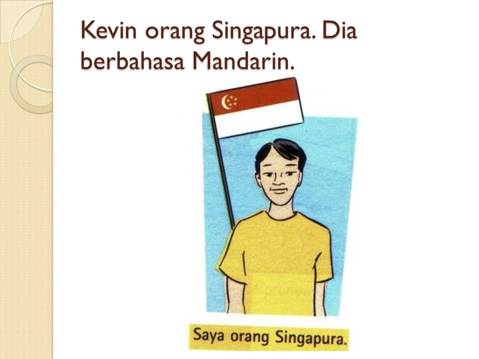 Kevin orang Singapura. Dia berbahasa Mandarin.
