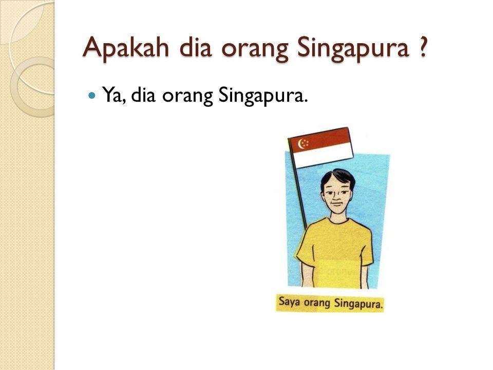Apakah dia orang Singapura