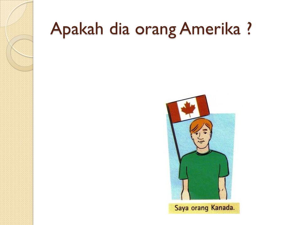 Apakah dia orang Amerika