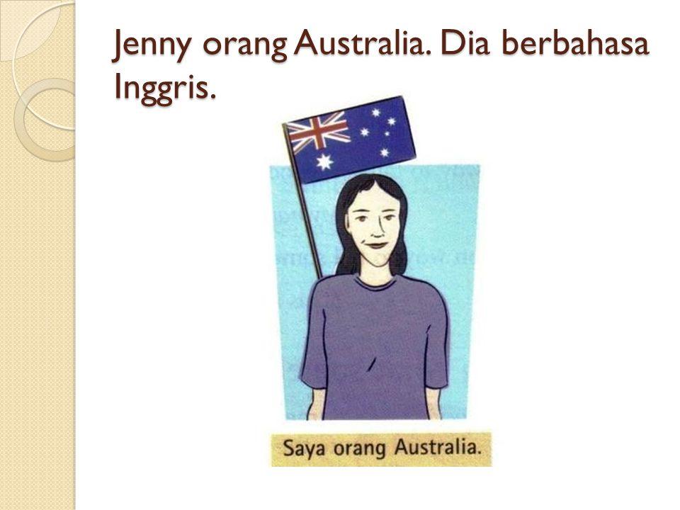 Jenny orang Australia. Dia berbahasa Inggris.