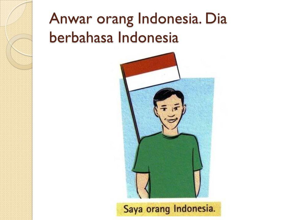 Anwar orang Indonesia. Dia berbahasa Indonesia