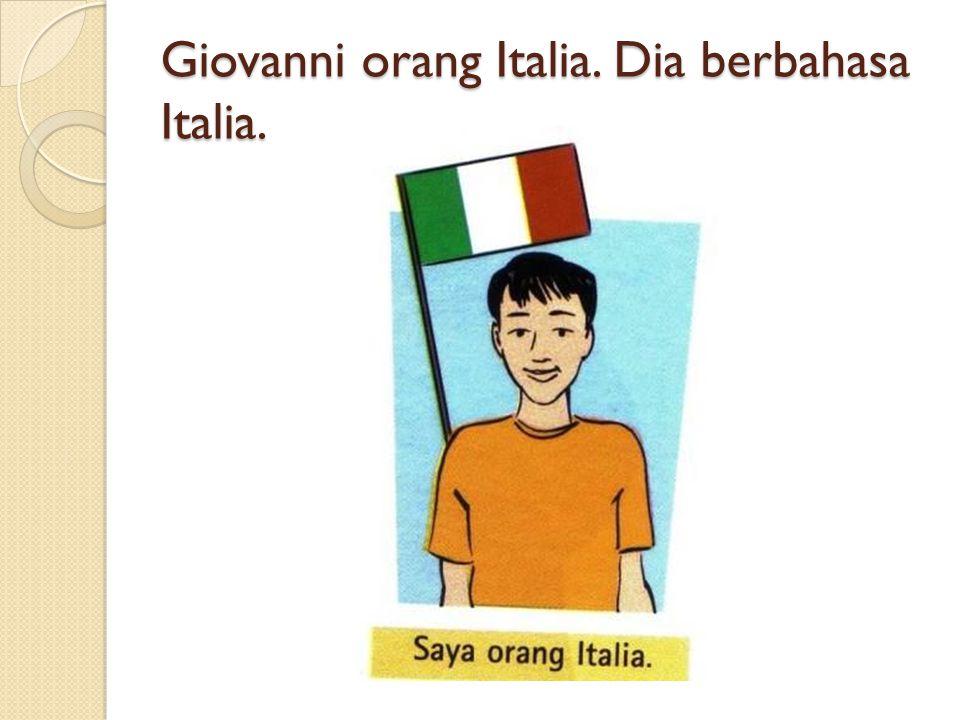 Giovanni orang Italia. Dia berbahasa Italia.